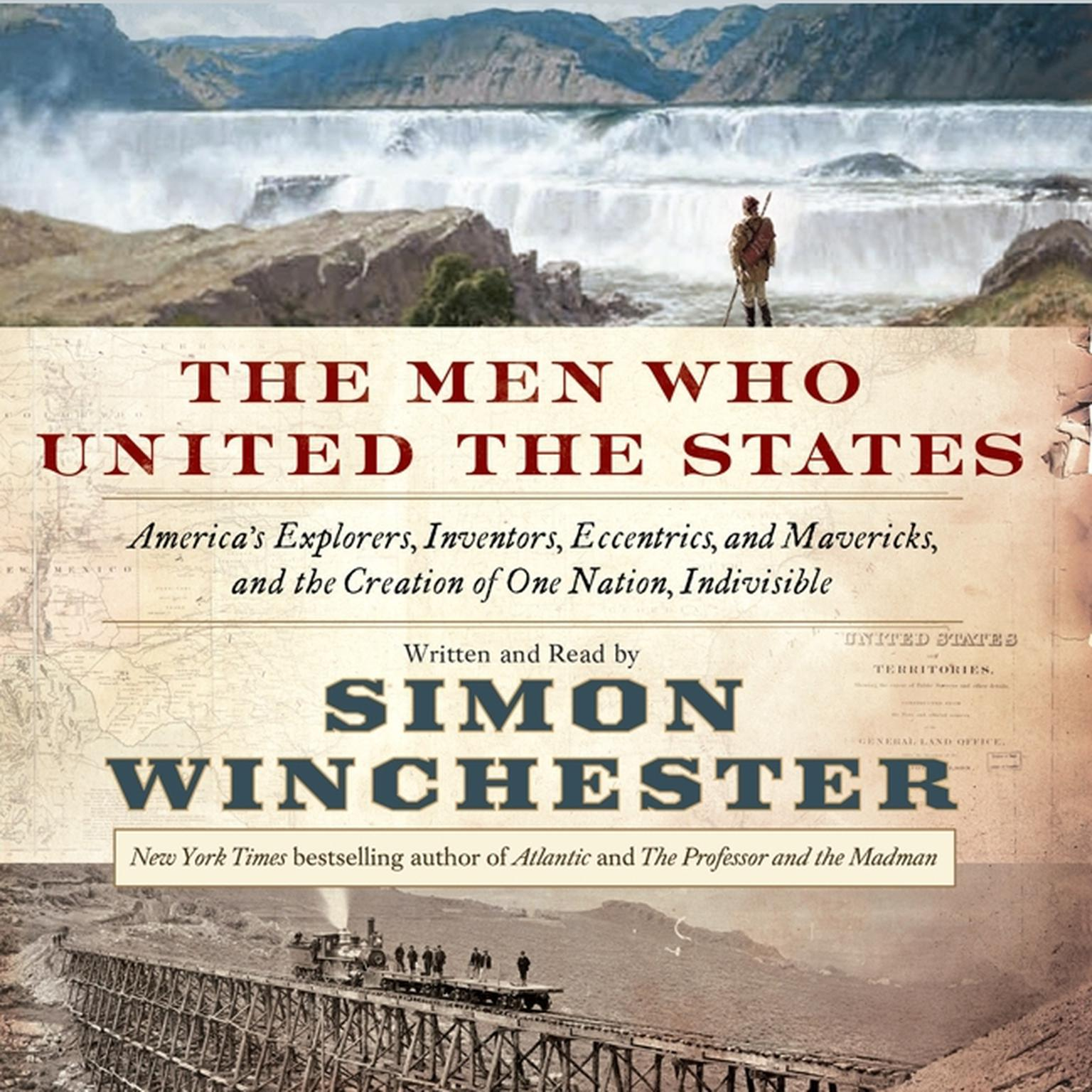 Printable The Men Who United the States: America's Explorers, Inventors, Eccentrics and Mavericks, and the Creation of One Nation, Indivisible Audiobook Cover Art