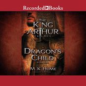 The King Arthur Trilogy: Dragon's Child Audiobook, by M. K. Hume