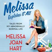 Melissa Explains It All: Tales from My Abnormally Normal Life, by Melissa Joan Hart