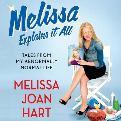 Melissa Explains It All: Tales from My Abnormally Normal Life Audiobook, by Melissa Joan Hart