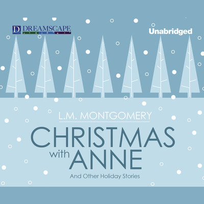 Christmas with Anne: and Other Holiday Stories Audiobook, by L. M. Montgomery
