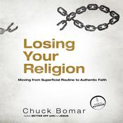 Losing Your Religion: Moving from Superficial Routine to Authentic Faith, by Chuck Bomar