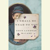 I Shall Be Near to You: A Novel Audiobook, by Erin Lindsay McCabe