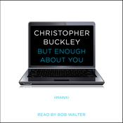 But Enough About You: Essays, by Christopher Buckley
