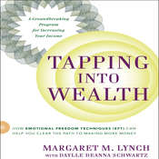 Tapping Into Wealth: How Emotional Freedom Technique (EFT) Can Help You Clear the Path to Making More Money, by Margaret M. Lynch