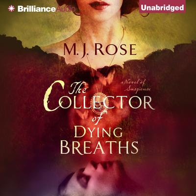 The Collector of Dying Breaths: A Novel of Suspense Audiobook, by M. J. Rose