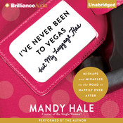 I've Never Been to Vegas, but My Luggage Has: Mishaps and Miracles on the Road to Happily Ever After Audiobook, by Mandy Hale