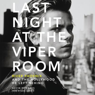 Last Night at the Viper Room: River Phoenix and the Hollywood He Left Behind Audiobook, by Gavin Edwards