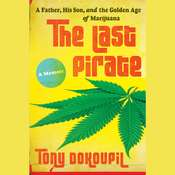 The Last Pirate: A Father, His Son, and the Golden Age of Marijuana, by Tony Dokoupil