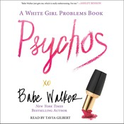 Psychos: A White Girl Problems Book: A White Girl Problems Book Audiobook, by Babe Walker
