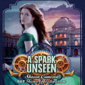 A Spark Unseen Audiobook, by Sharon Cameron