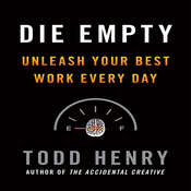 Die Empty: Unleash Your Best Work Every Day Audiobook, by Todd Henry