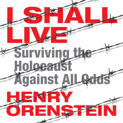 I Shall Live: Surviving the Holocaust Against All Odds Audiobook, by Henry Orenstein