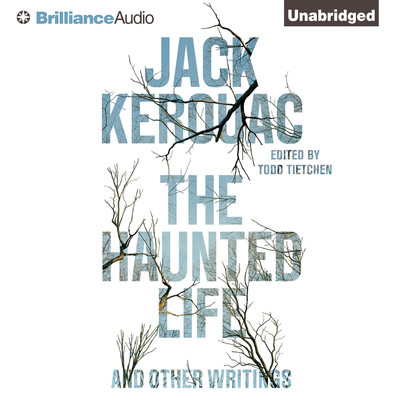 The Haunted Life: And Other Writings Audiobook, by Jack Kerouac