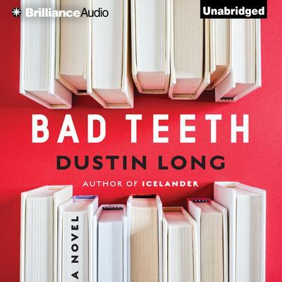 Bad Teeth: A Novel Audiobook, by Dustin Long