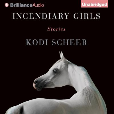 Incendiary Girls: Stories Audiobook, by Kodi Scheer