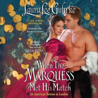 When the Marquess Met His Match: An American Heiress in London Audiobook, by Laura Lee Guhrke