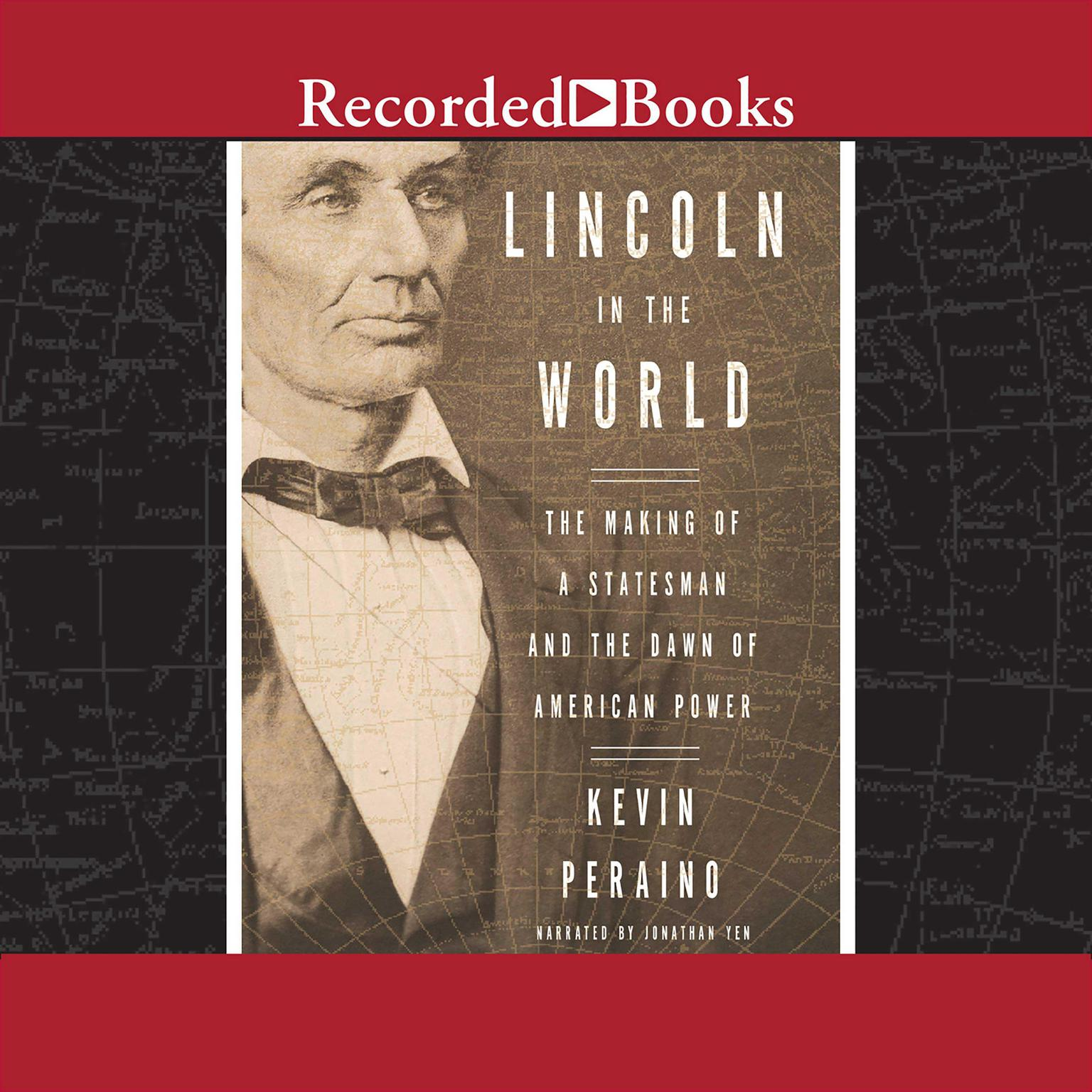 Printable Lincoln in the World: The Making of a Statesman and the Dawn of American Power Audiobook Cover Art
