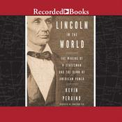 Lincoln in the World: The Making of a Statesman and the Dawn of American Power, by Kevin Peraino