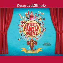 The Fantastic Family Whipple Audiobook, by Matthew Ward