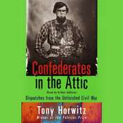 Confederates in the Attic: Dispatches from the Unfinished Civil War, by Tony Horwitz