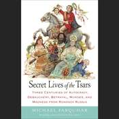 Secret Lives of the Tsars: Three Centuries of Autocracy, Debauchery, Betrayal, Murder, and Madness from Romanov Russia Audiobook, by Michael Farquhar
