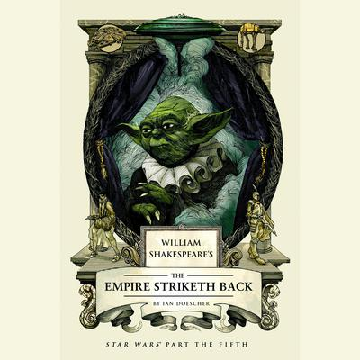 William Shakespeares The Empire Striketh Back Audiobook, by Ian Doescher