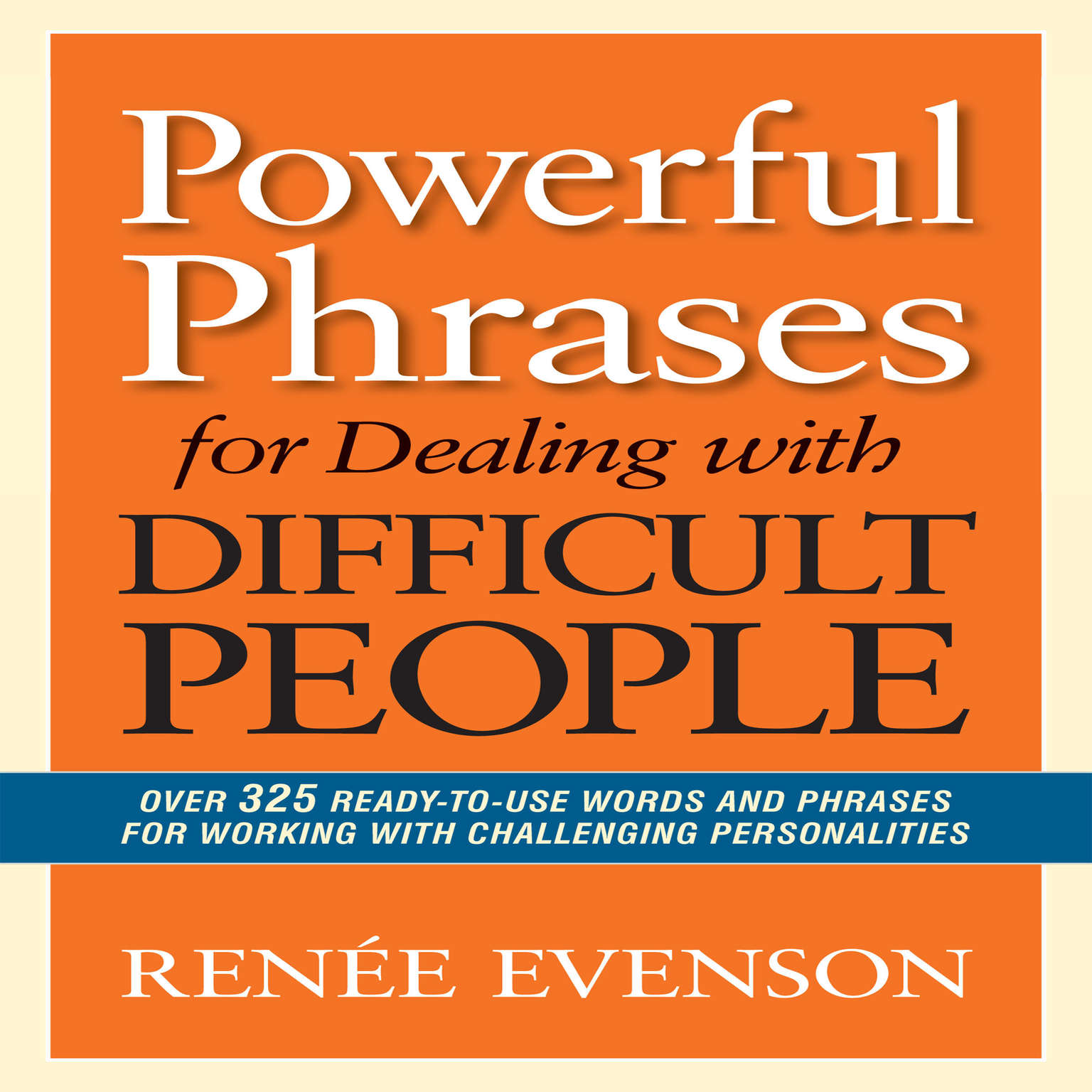 Printable Powerful Phrases for Dealing with Difficult People: Over 325 Ready-to-Use Words and Phrases for Working with Challenging Personalities Audiobook Cover Art