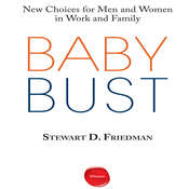 Baby Bust: New Choices for Men and Women in Work and Family Audiobook, by Stewart D. Friedman