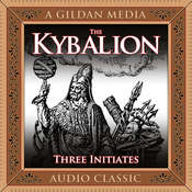 The Kybalion: A Study of Hermetic Philosophy of Ancient Egypt and Greece Audiobook, by The Three Initiates