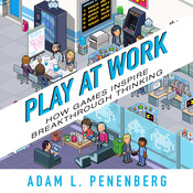 Play at Work: How Games Inspire Breakthrough Thinking Audiobook, by Adam L. Penenberg