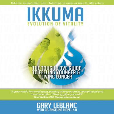 Ikkuma: The Evolution of Vitality Audiobook, by Gary LeBlanc