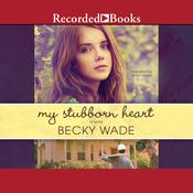 My Stubborn Heart Audiobook, by Becky Wade