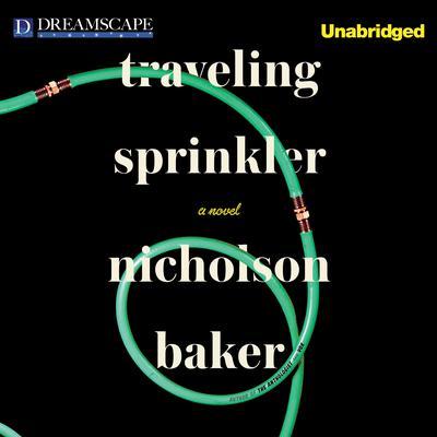 Traveling Sprinkler Audiobook, by Nicholson Baker