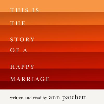 This Is the Story of a Happy Marriage Audiobook, by Ann Patchett