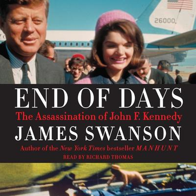 End of Days: The Assassination of John F. Kennedy Audiobook, by James L. Swanson