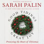 Good Tidings and Great Joy: Protecting the Heart of Christmas Audiobook, by Sarah Palin