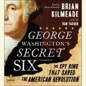 George Washingtons Secret Six: The Spy Ring That Saved America, by Brian Kilmeade