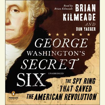 George Washingtons Secret Six: The Spy Ring That Saved America Audiobook, by Brian Kilmeade