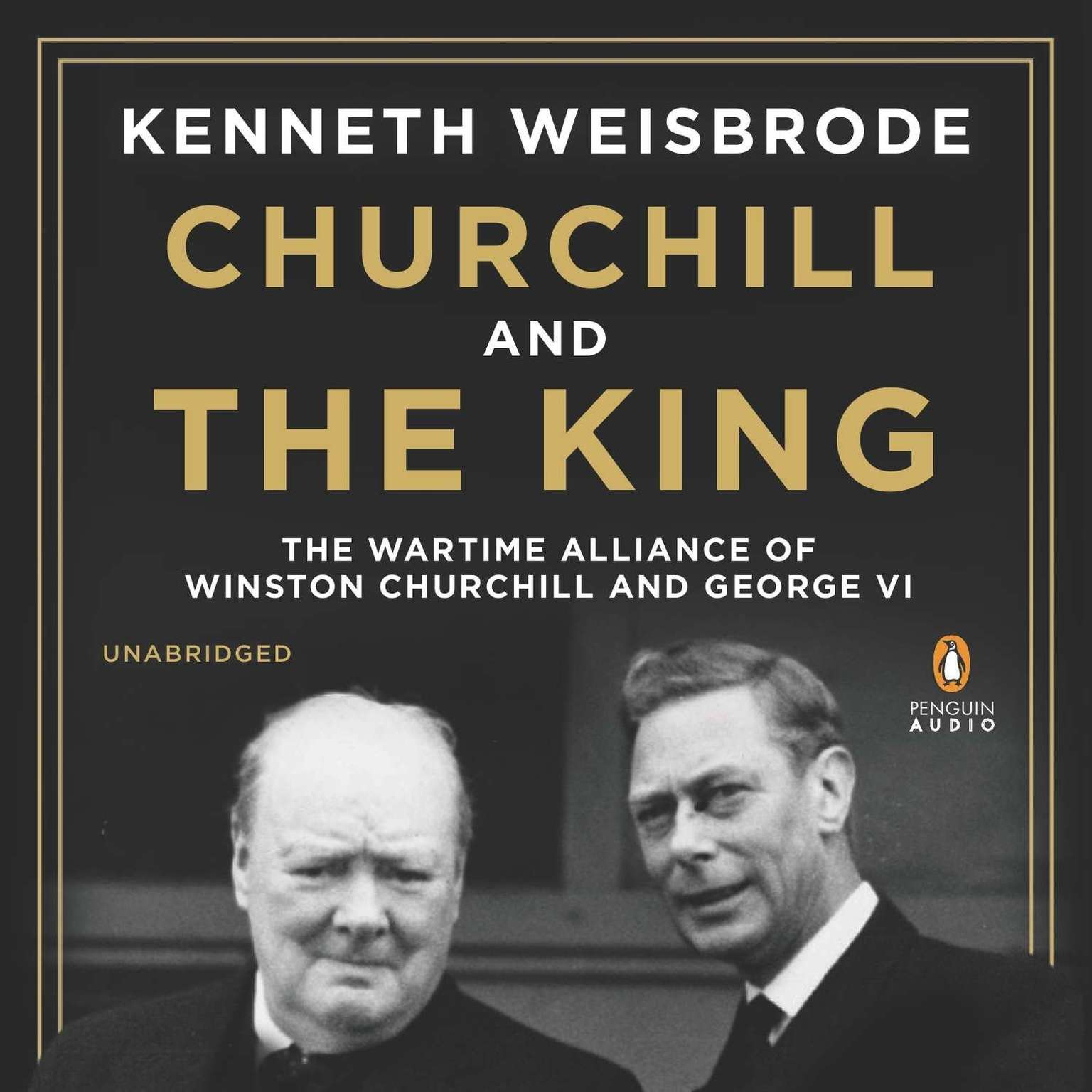 Printable Churchill and the King: The Wartime Alliance of Winston Churchill and George VI Audiobook Cover Art