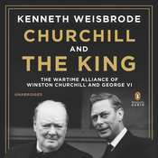 Churchill and the King: The Wartime Alliance of Winston Churchill and George VI Audiobook, by Kenneth Weisbrode
