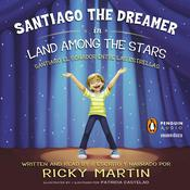 Santiago the Dreamer in Land Among the Stars /: Santiago el sonadorentre las estrellas Audiobook, by Ricky Martin
