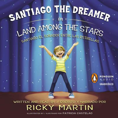 Santiago the Dreamer in Land Among the Stars: Santiago el sonadorentre las estrellas Audiobook, by Ricky Martin