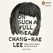 On Such a Full Sea: A Novel, by Chang-Rae Lee