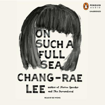 On Such a Full Sea: A Novel Audiobook, by Chang-Rae Lee