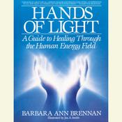 Hands of Light: A Guide to Healing Through the Human Energy Field, by Barbara Brennan