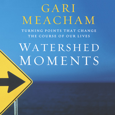 Watershed Moments: Turning Points that Change the Course of Our Lives Audiobook, by Gari Meacham