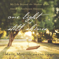 One Light Still Shines: My Life Beyond the Shadow of the Amish Schoolhouse Shooting Audiobook, by Cindy Lambert, Marie Monville
