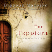 The Prodigal: A Ragamuffin Story Audiobook, by Brennan Manning, Greg Garrett