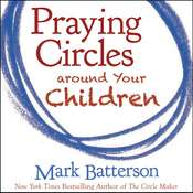 Praying Circles around Your Children Audiobook, by Mark Batterson